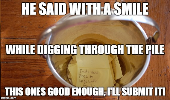 HE SAID WITH A SMILE THIS ONES GOOD ENOUGH, I'LL SUBMIT IT! WHILE DIGGING THROUGH THE PILE | made w/ Imgflip meme maker