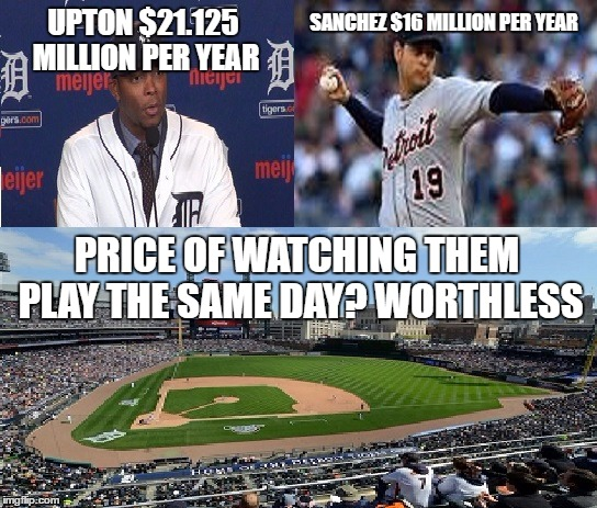 when you go to comerica and pay for an MLB team, but then you see the mudhens instead | UPTON $21.125 MILLION PER YEAR PRICE OF WATCHING THEM PLAY THE SAME DAY? WORTHLESS SANCHEZ $16 MILLION PER YEAR | image tagged in detroit tigers,mlb,visa,justin upton,anibal sanchez | made w/ Imgflip meme maker