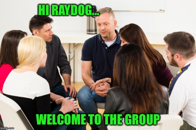 HI RAYDOG... WELCOME TO THE GROUP | made w/ Imgflip meme maker