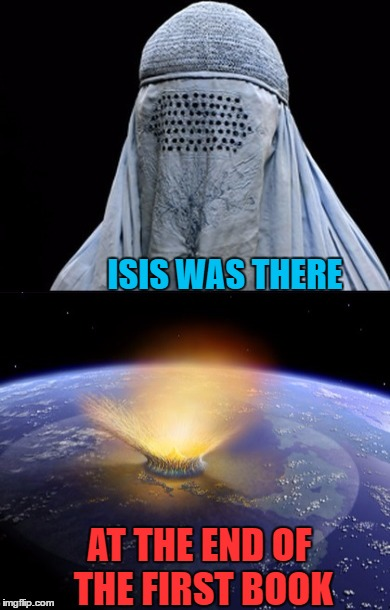 ISIS WAS THERE AT THE END OF THE FIRST BOOK | made w/ Imgflip meme maker