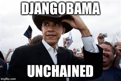 The Executive Action Gunslinger With Veto Pen... Coming Soon... To A New Bill Or Piece Of Legislation Near Him Not You | DJANGOBAMA UNCHAINED | image tagged in memes,obama cowboy hat,django,django unchained,barack obama,political meme,MemesIRL | made w/ Imgflip meme maker