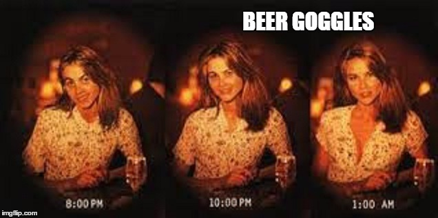 BEER GOGGLES | made w/ Imgflip meme maker