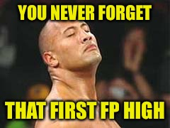 YOU NEVER FORGET THAT FIRST FP HIGH | made w/ Imgflip meme maker