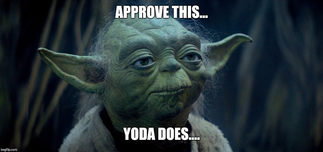 APPROVE THIS... YODA DOES.... | image tagged in yoda,approves,star wars | made w/ Imgflip meme maker
