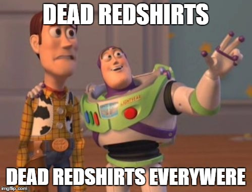 X, X Everywhere | DEAD REDSHIRTS DEAD REDSHIRTS EVERYWERE | image tagged in memes,x x everywhere | made w/ Imgflip meme maker