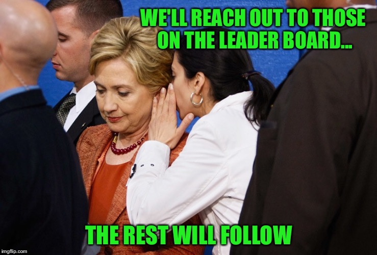 WE'LL REACH OUT TO THOSE ON THE LEADER BOARD... THE REST WILL FOLLOW | made w/ Imgflip meme maker