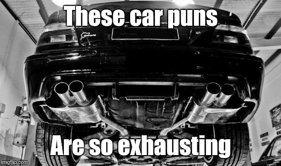 These car puns Are so exhausting | made w/ Imgflip meme maker