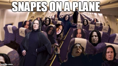 Slytherin to a theatre near you! | SNAPES ON A PLANE | image tagged in memes,funny,snape | made w/ Imgflip meme maker