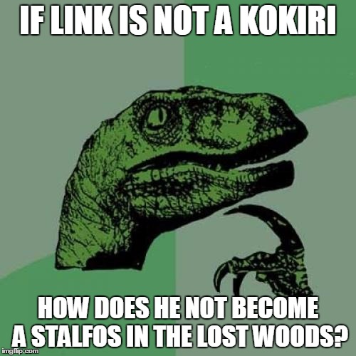 Philosoraptor Meme | IF LINK IS NOT A KOKIRI HOW DOES HE NOT BECOME A STALFOS IN THE LOST WOODS? | image tagged in memes,philosoraptor | made w/ Imgflip meme maker