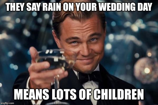 Leonardo dicaprio cheers meme imgflip leonardo dicaprio cheers meme they say rain on your wedding day means lots of children junglespirit Image collections