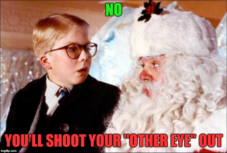 "NO YOU'LL SHOOT YOUR ""OTHER EYE"" OUT 