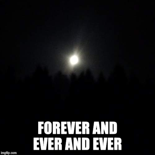 FOREVER AND EVER AND EVER | made w/ Imgflip meme maker