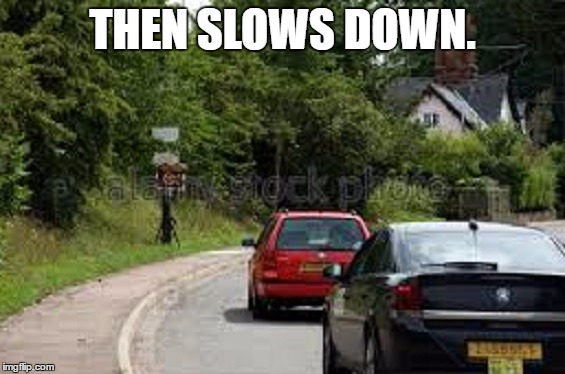 THEN SLOWS DOWN. | made w/ Imgflip meme maker