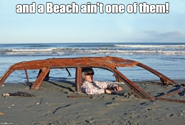 and a Beach ain't one of them! | made w/ Imgflip meme maker
