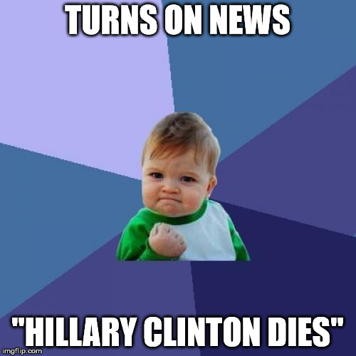 "Success Kid Meme | TURNS ON NEWS ""HILLARY CLINTON DIES"" 