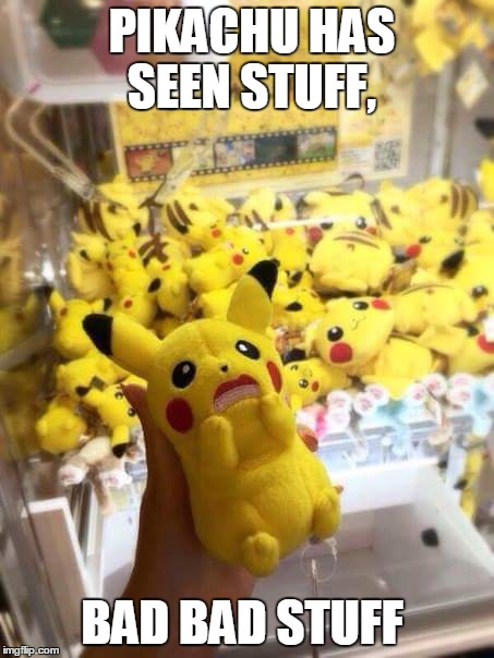 PIKACHU HAS SEEN STUFF, BAD BAD STUFF | image tagged in pokemon,pikachu,japan,seen,bad things,scared | made w/ Imgflip meme maker