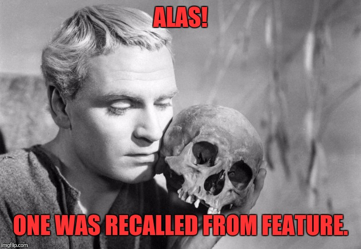 ALAS! ONE WAS RECALLED FROM FEATURE. | made w/ Imgflip meme maker