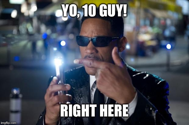 YO, 10 GUY! RIGHT HERE | made w/ Imgflip meme maker