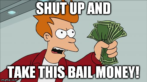 SHUT UP AND TAKE THIS BAIL MONEY! | made w/ Imgflip meme maker