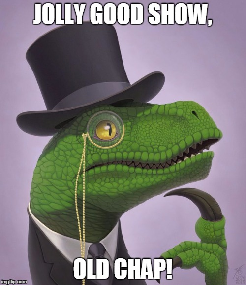 JOLLY GOOD SHOW, OLD CHAP! | made w/ Imgflip meme maker