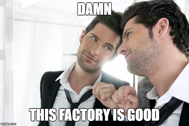 DAMN THIS FACTORY IS GOOD | made w/ Imgflip meme maker
