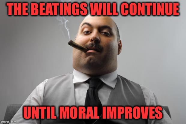 THE BEATINGS WILL CONTINUE UNTIL MORAL IMPROVES | made w/ Imgflip meme maker
