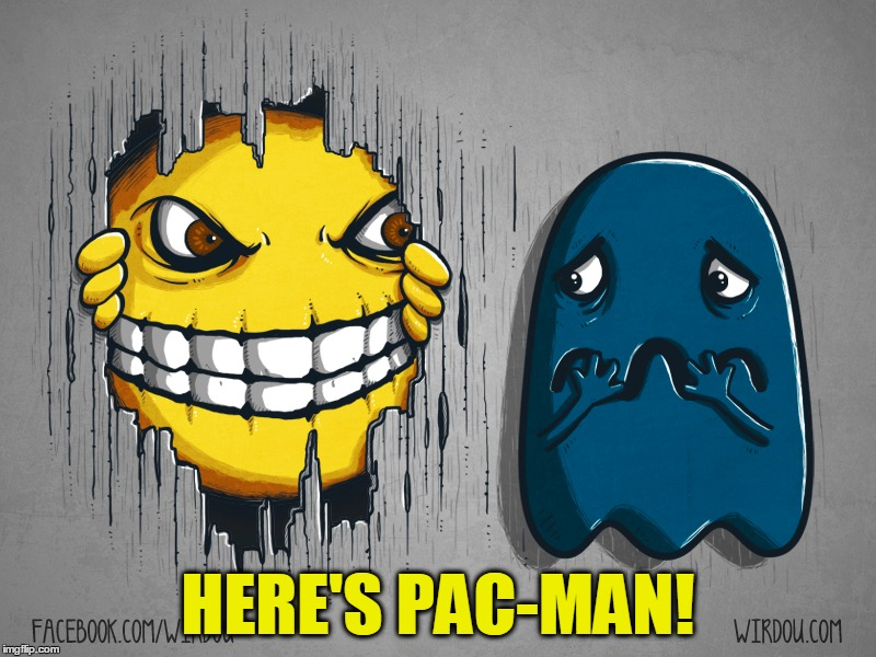 Does This Look Like The Face Of Mercy? | HERE'S PAC-MAN! | image tagged in memes,pac-man,ghost,the shining,funny,waka waka | made w/ Imgflip meme maker