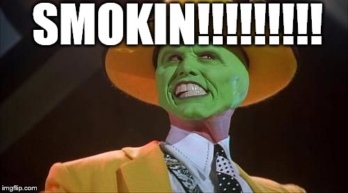 jim carrey smokin! | SMOKIN!!!!!!!!! | image tagged in jim carrey the mask,smokin,the mask | made w/ Imgflip meme maker