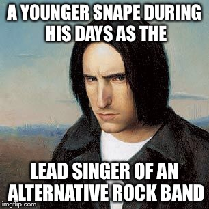 Nine....inch.....wands | A YOUNGER SNAPE DURING HIS DAYS AS THE LEAD SINGER OF AN ALTERNATIVE ROCK BAND | image tagged in snape | made w/ Imgflip meme maker