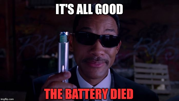 IT'S ALL GOOD THE BATTERY DIED | made w/ Imgflip meme maker