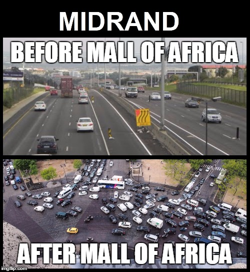 Midrand - Traffic before the Mall of Africa. Traffic after the mall of Africa. | BEFORE MALL OF AFRICA AFTER MALL OF AFRICA | image tagged in midrand traffic jam traffic flow,midrand,mall of africa,waterfall,biggest mall in africa,johannesburg | made w/ Imgflip meme maker
