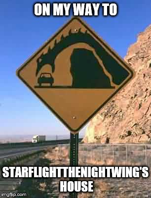 Here Be Dragons | ON MY WAY TO STARFLIGHTTHENIGHTWING'S HOUSE | image tagged in funny road signs,starflightthenightwing | made w/ Imgflip meme maker