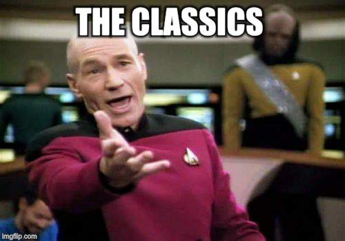 Picard Wtf Meme | THE CLASSICS | image tagged in memes,picard wtf | made w/ Imgflip meme maker