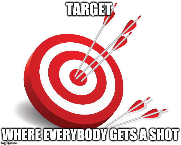 TARGET WHERE EVERYBODY GETS A SHOT | image tagged in target,memes,fun | made w/ Imgflip meme maker
