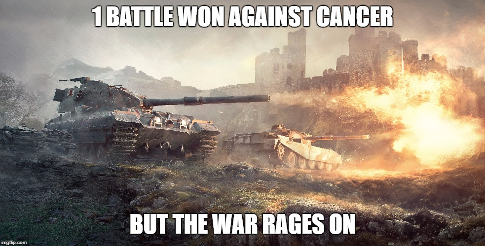 1 BATTLE WON AGAINST CANCER BUT THE WAR RAGES ON | made w/ Imgflip meme maker