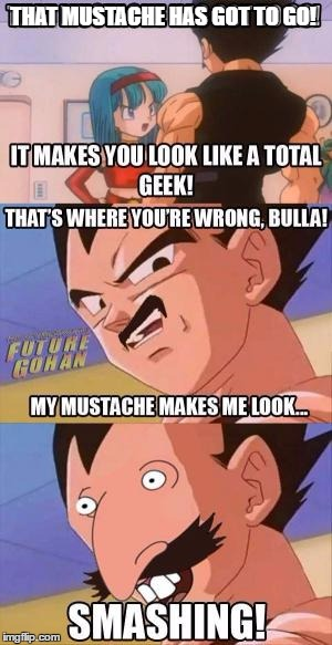 Wild Dragon-thornberry-ball Z |  THAT MUSTACHE HAS GOT TO GO! | image tagged in dragon ball z,memes,funny,smashing,dank meme,mustache | made w/ Imgflip meme maker