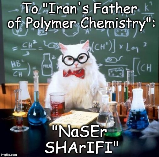 "Chemistry Cat | To ""Iran's Father of Polymer Chemistry"": ""NaSEr SHArIFI"" 