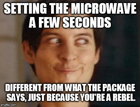 Upvote if you've done this. | SETTING THE MICROWAVE A FEW SECONDS DIFFERENT FROM WHAT THE PACKAGE SAYS, JUST BECAUSE YOU'RE A REBEL. | image tagged in memes,spiderman peter parker,funny,cooking,food,lol | made w/ Imgflip meme maker