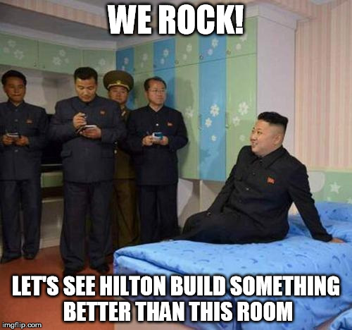 kim jong un bedtime | WE ROCK! LET'S SEE HILTON BUILD SOMETHING BETTER THAN THIS ROOM | image tagged in kim jong un bedtime,kim jong un,memes | made w/ Imgflip meme maker