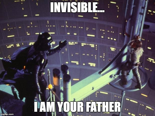 Star Wars I am your father | INVISIBLE... I AM YOUR FATHER | image tagged in star wars i am your father | made w/ Imgflip meme maker