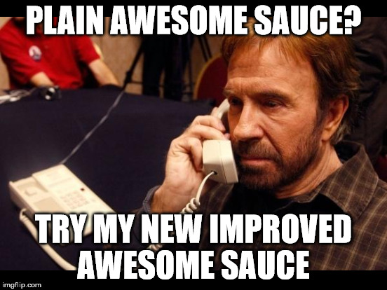 PLAIN AWESOME SAUCE? TRY MY NEW IMPROVED AWESOME SAUCE | made w/ Imgflip meme maker