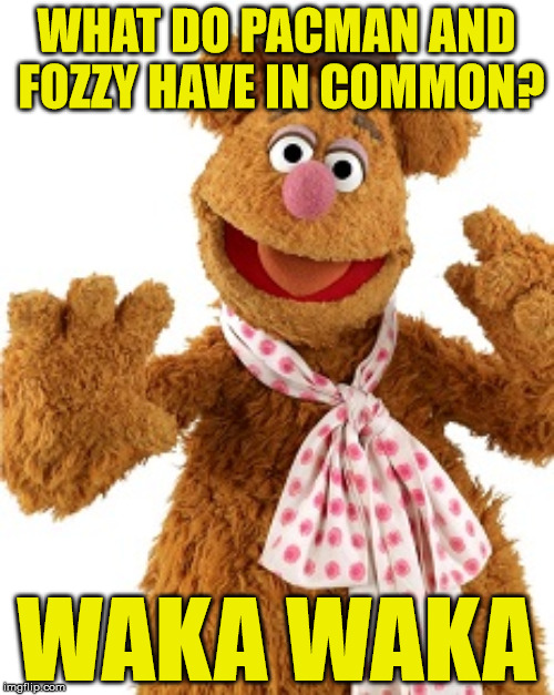 WHAT DO PACMAN AND FOZZY HAVE IN COMMON? WAKA WAKA | made w/ Imgflip meme maker