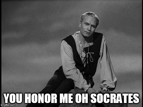 YOU HONOR ME OH SOCRATES | made w/ Imgflip meme maker