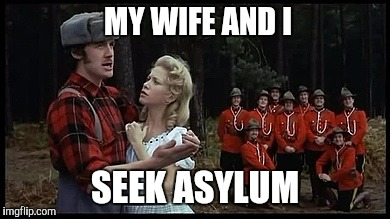 MY WIFE AND I SEEK ASYLUM | made w/ Imgflip meme maker