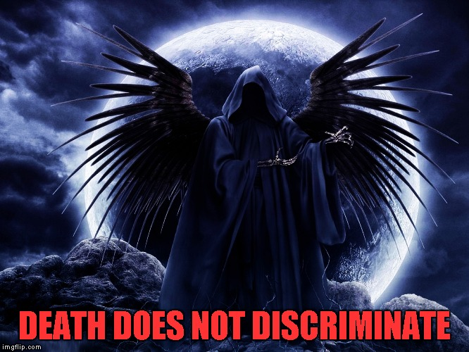 DEATH DOES NOT DISCRIMINATE | made w/ Imgflip meme maker