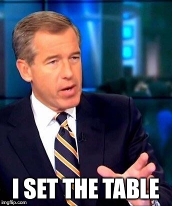 I SET THE TABLE | made w/ Imgflip meme maker