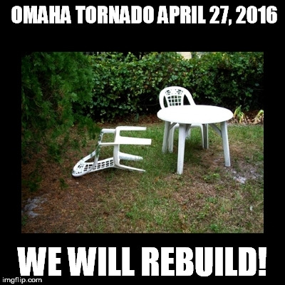 omaha tornado | OMAHA TORNADO APRIL 27, 2016 WE WILL REBUILD! | image tagged in tornado | made w/ Imgflip meme maker