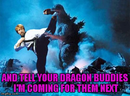 AND TELL YOUR DRAGON BUDDIES I'M COMING FOR THEM NEXT | made w/ Imgflip meme maker