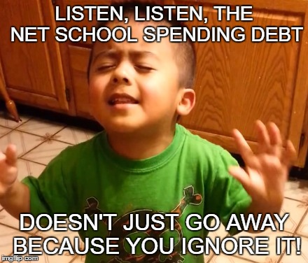 IS ANYONE PAYING ATTENTION? | LISTEN, LISTEN, THE NET SCHOOL SPENDING DEBT DOESN'T JUST GO AWAY BECAUSE YOU IGNORE IT! | image tagged in listenstudentslisten,school,debt | made w/ Imgflip meme maker