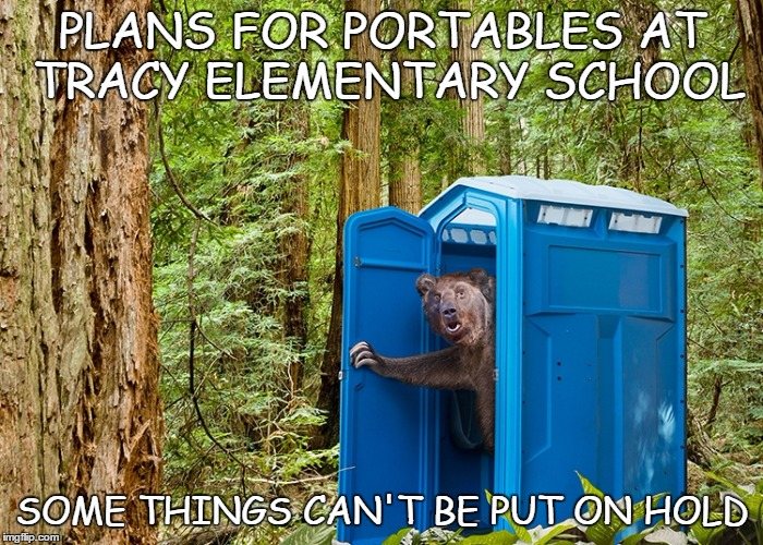 LET'S NOT GET CAUGHT WITH OUR PANTS DOWN | PLANS FOR PORTABLES AT TRACY ELEMENTARY SCHOOL SOME THINGS CAN'T BE PUT ON HOLD | image tagged in outhouse bear,school,overcrowding | made w/ Imgflip meme maker